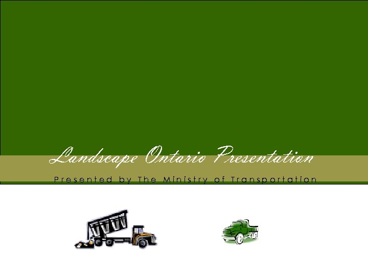 Landscape Ontario Presentation Presented by The Ministry of Transportation