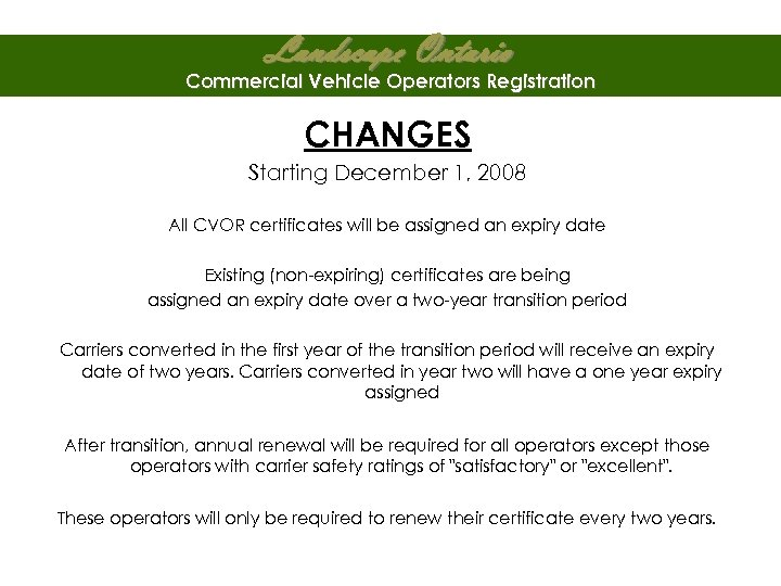 Landscape Ontario Commercial Vehicle Operators Registration CHANGES Starting December 1, 2008 All CVOR certificates