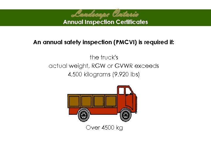 Landscape Ontario Annual Inspection Certificates An annual safety inspection (PMCVI) is required if: the