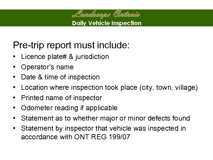 Landscape Ontario Daily Vehicle Inspection Pre-trip report must include: • • Licence plate# &