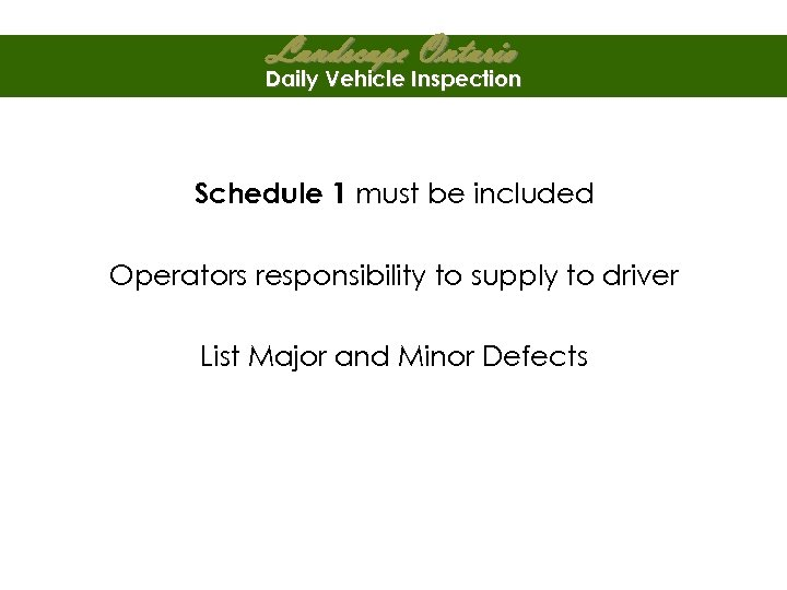 Landscape Ontario Daily Vehicle Inspection Schedule 1 must be included Operators responsibility to supply