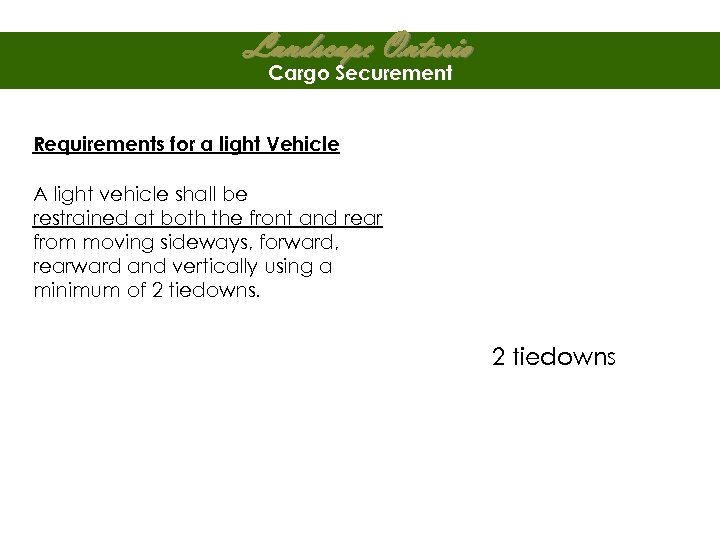 Landscape Ontario Cargo Securement Requirements for a light Vehicle A light vehicle shall be