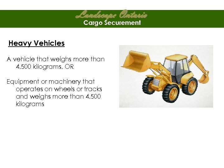 Landscape Ontario Cargo Securement Heavy Vehicles A vehicle that weighs more than 4, 500