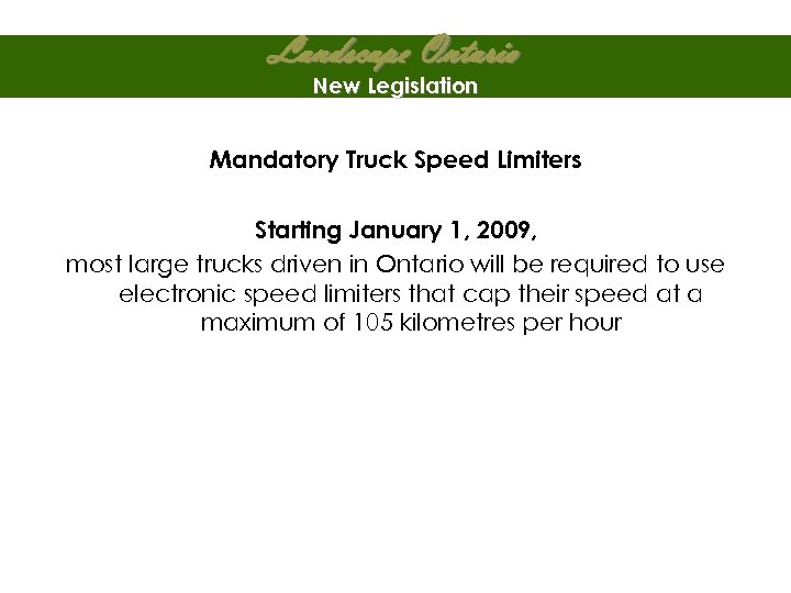 Landscape Ontario New Legislation Mandatory Truck Speed Limiters Starting January 1, 2009, most large
