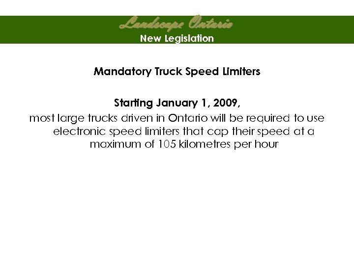 Landscape Ontario New Legislation Mandatory Truck Speed Limiters Starting January 1, 2009, most large