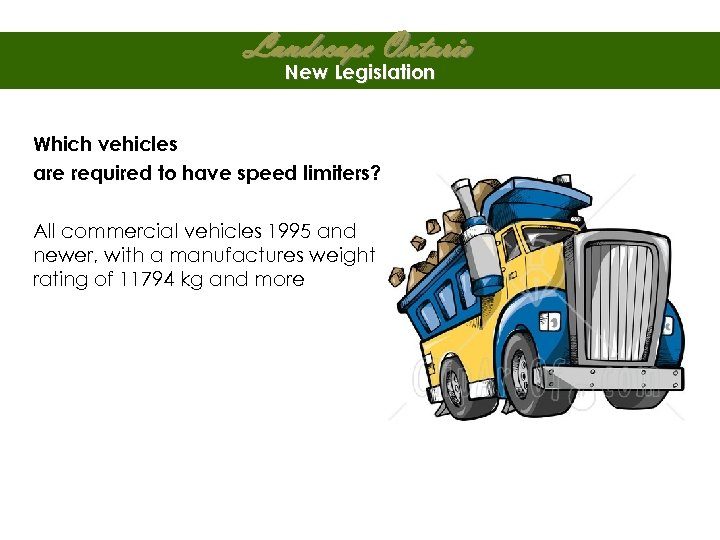 Landscape Ontario New Legislation Which vehicles are required to have speed limiters? All commercial