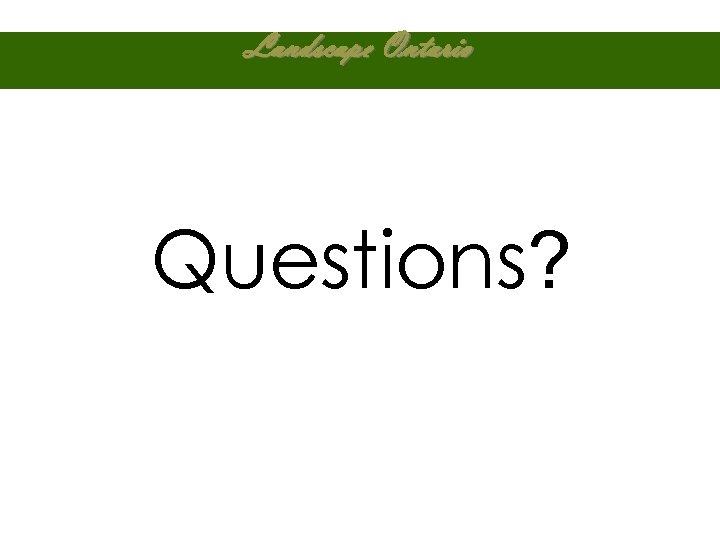 Landscape Ontario Questions?
