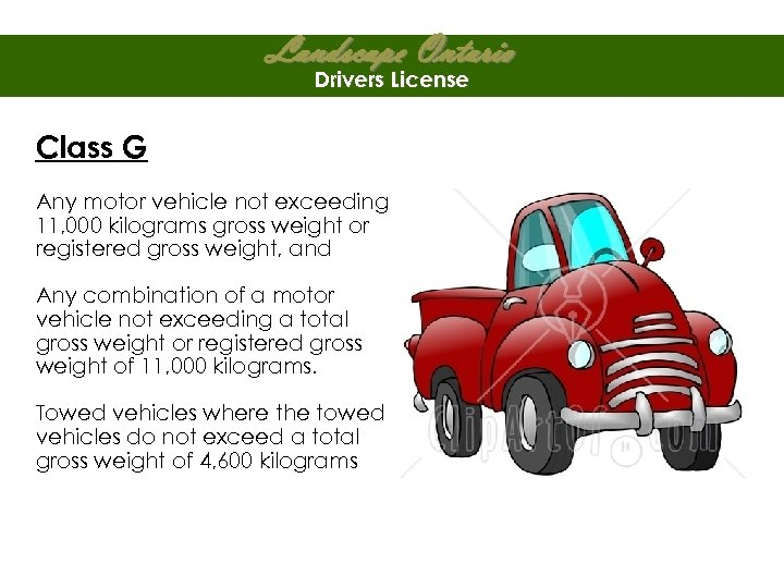 Landscape Ontario Drivers License Class G Any motor vehicle not exceeding 11, 000 kilograms