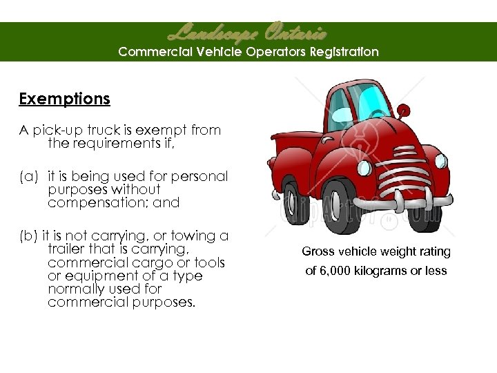 Landscape Ontario Commercial Vehicle Operators Registration Exemptions A pick-up truck is exempt from the