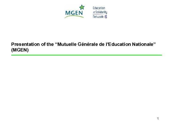 """Presentation of the """"Mutuelle Générale de l'Education Nationale"""" (MGEN) 1"""