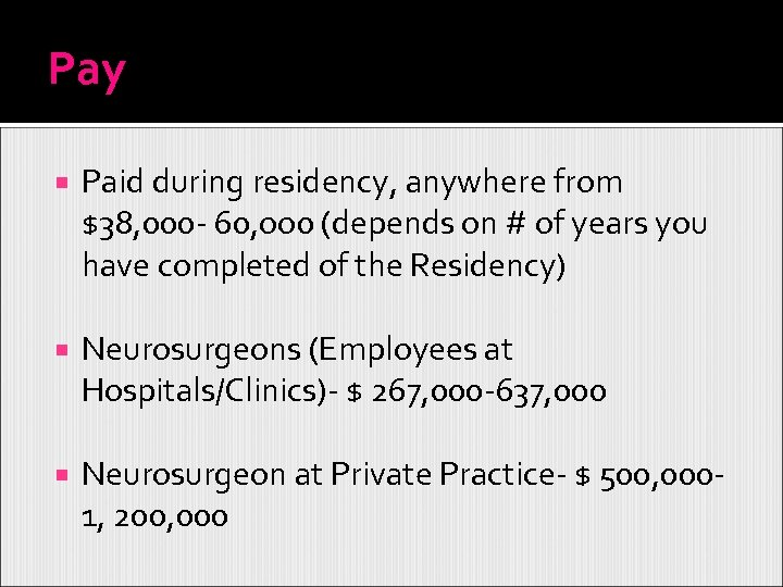 Pay Paid during residency, anywhere from $38, 000 - 60, oo 0 (depends on