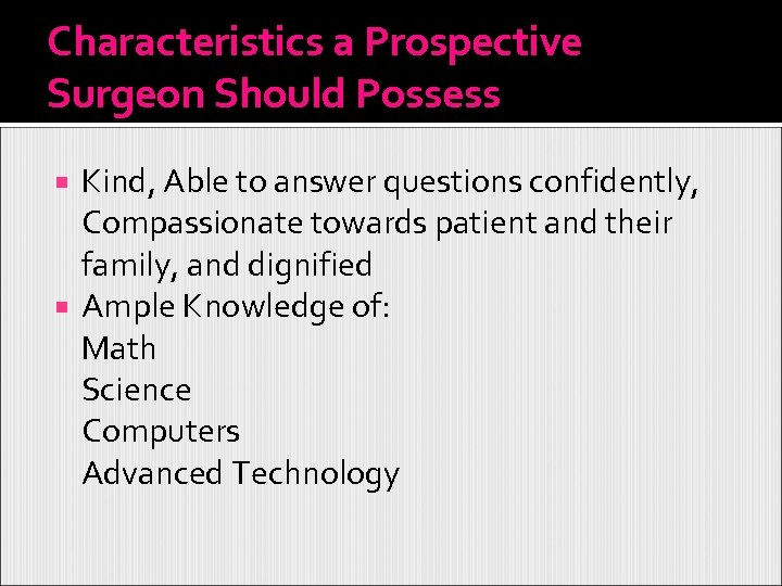Characteristics a Prospective Surgeon Should Possess Kind, Able to answer questions confidently, Compassionate towards