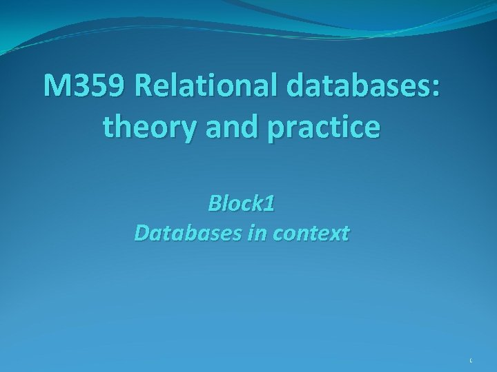 M 359 Relational databases: theory and practice Block 1 Databases in context 1