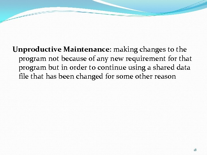 Unproductive Maintenance: making changes to the program not because of any new requirement for