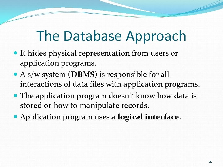 The Database Approach It hides physical representation from users or application programs. A s/w