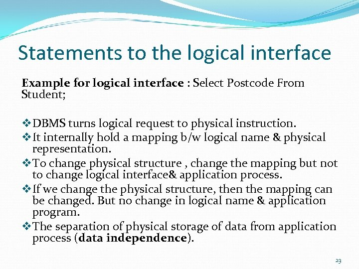 Statements to the logical interface Example for logical interface : Select Postcode From Student;