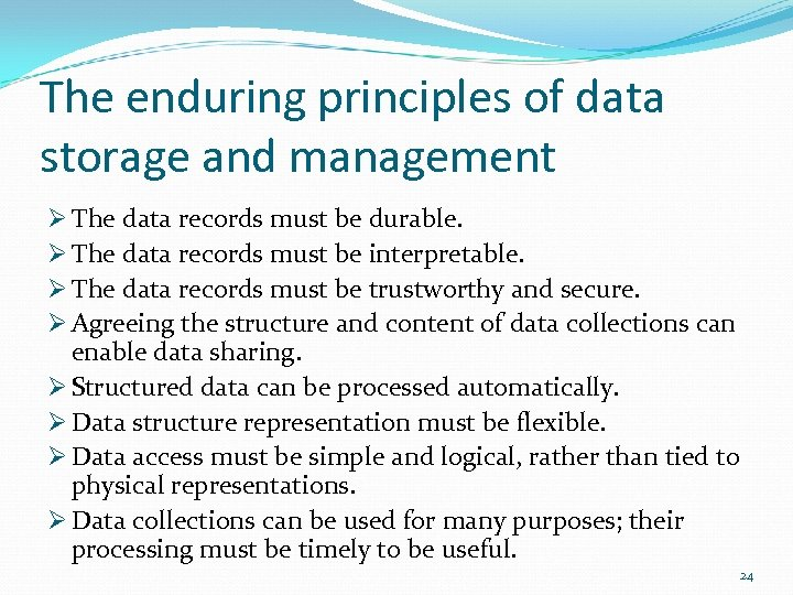 The enduring principles of data storage and management Ø The data records must be