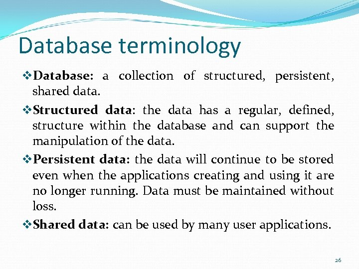 Database terminology v. Database: a collection of structured, persistent, shared data. v. Structured data: