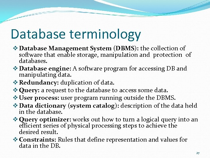 Database terminology v Database Management System (DBMS): the collection of software that enable storage,