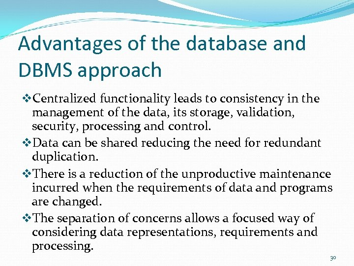 Advantages of the database and DBMS approach v. Centralized functionality leads to consistency in