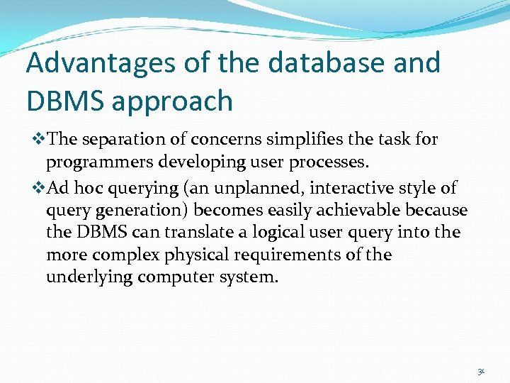 Advantages of the database and DBMS approach v. The separation of concerns simplifies the