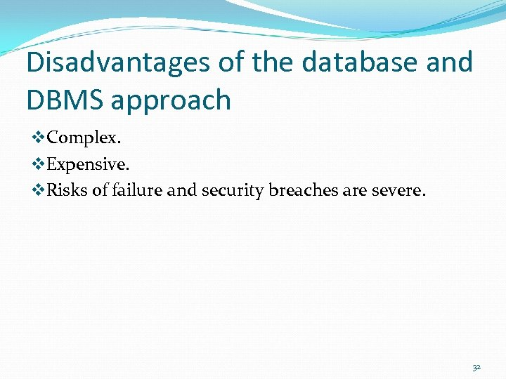 Disadvantages of the database and DBMS approach v. Complex. v. Expensive. v. Risks of