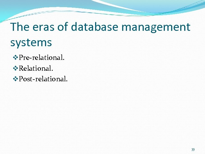 The eras of database management systems v. Pre-relational. v. Relational. v. Post-relational. 33