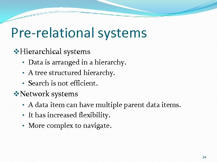 Pre-relational systems v. Hierarchical systems • Data is arranged in a hierarchy. • A