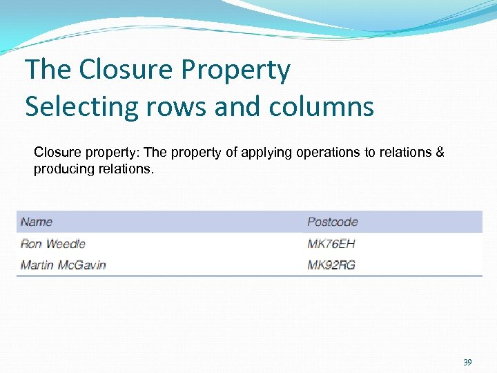 The Closure Property Selecting rows and columns Closure property: The property of applying operations