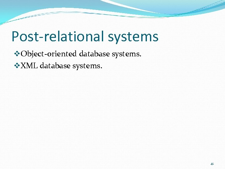 Post-relational systems v. Object-oriented database systems. v. XML database systems. 41