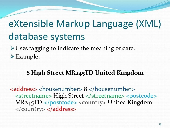 e. Xtensible Markup Language (XML) database systems Ø Uses tagging to indicate the meaning