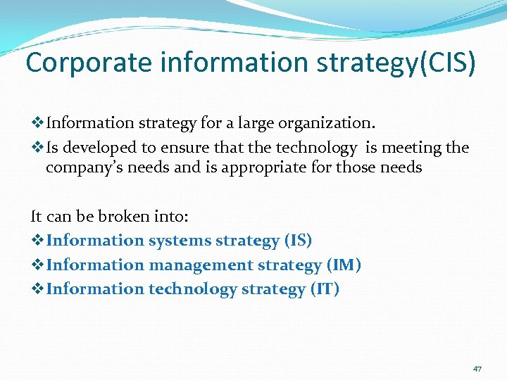 Corporate information strategy(CIS) v Information strategy for a large organization. v Is developed to