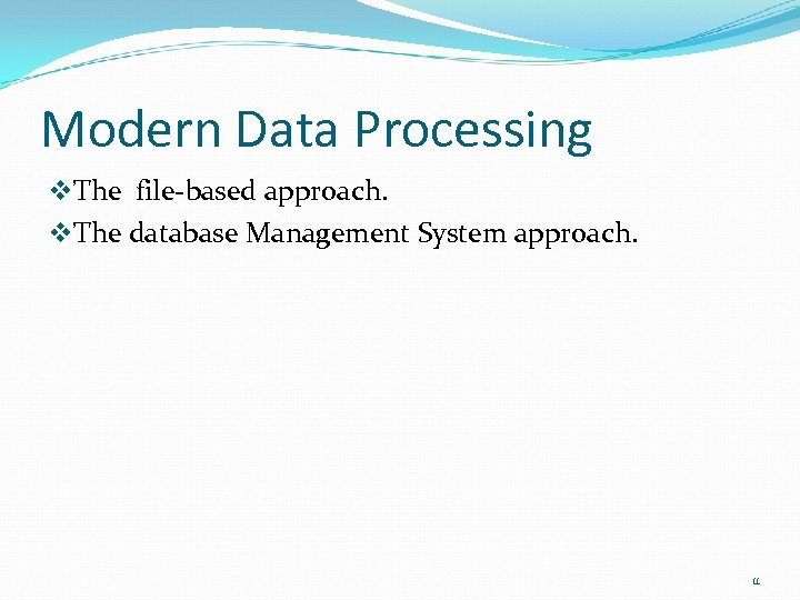 Modern Data Processing v. The file-based approach. v. The database Management System approach. 11