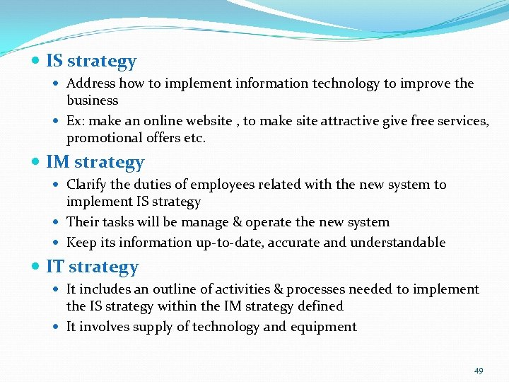 IS strategy Address how to implement information technology to improve the business Ex: