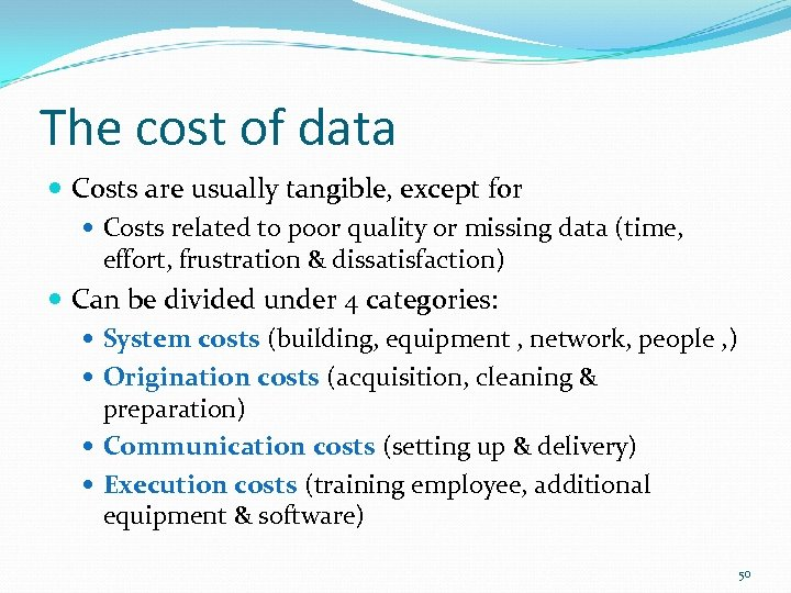 The cost of data Costs are usually tangible, except for Costs related to poor