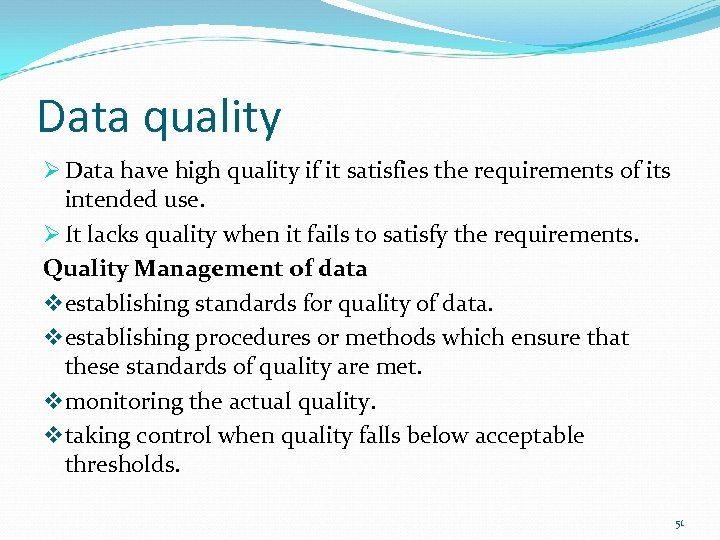 Data quality Ø Data have high quality if it satisfies the requirements of its