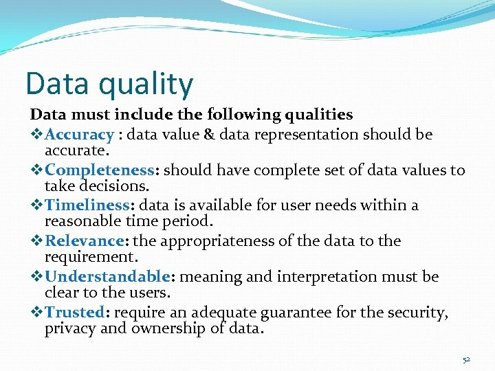 Data quality Data must include the following qualities v Accuracy : data value &