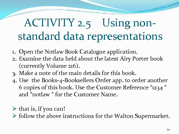 ACTIVITY 2. 5 Using nonstandard data representations 1. Open the Notlaw Book Catalogue application.