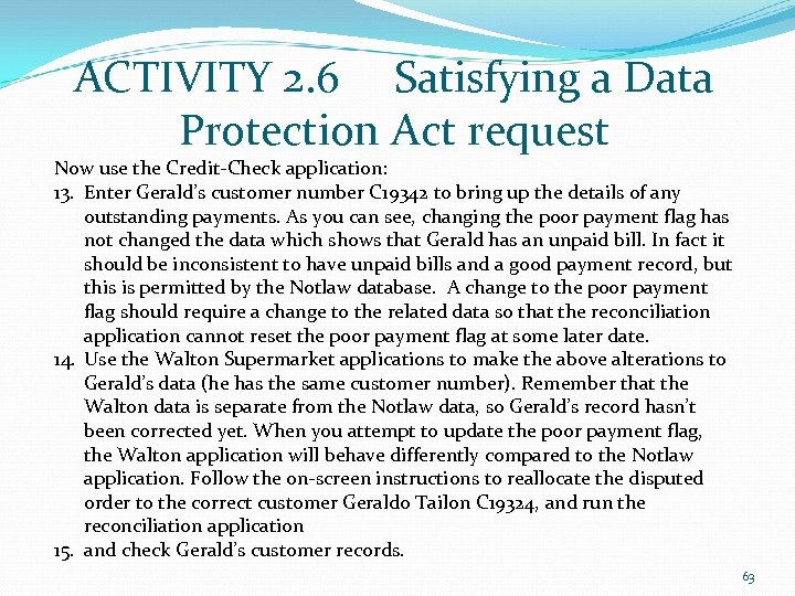 ACTIVITY 2. 6 Satisfying a Data Protection Act request Now use the Credit-Check application: