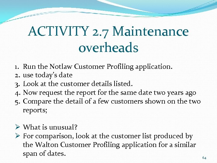 ACTIVITY 2. 7 Maintenance overheads 1. 2. 3. 4. 5. Run the Notlaw Customer