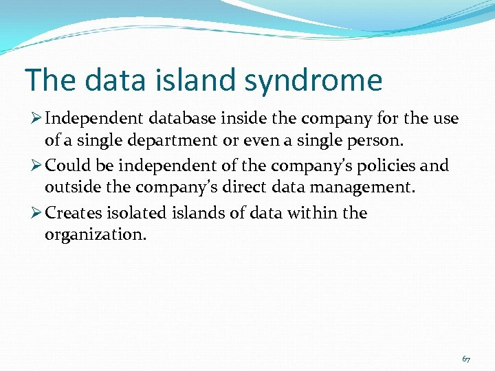 The data island syndrome Ø Independent database inside the company for the use of