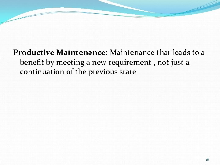 Productive Maintenance: Maintenance that leads to a benefit by meeting a new requirement ,
