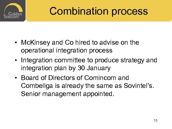 Combination process • Mc. Kinsey and Co hired to advise on the operational integration