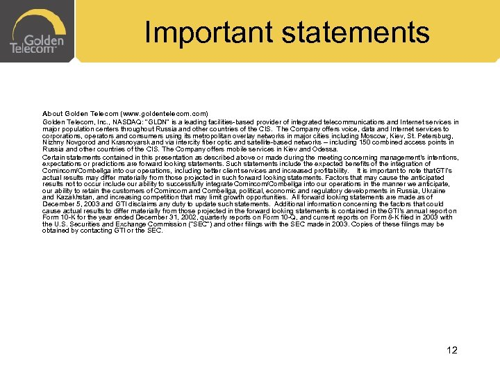 "Important statements About Golden Telecom (www. goldentelecom. com) Golden Telecom, Inc. , NASDAQ: ""GLDN"""