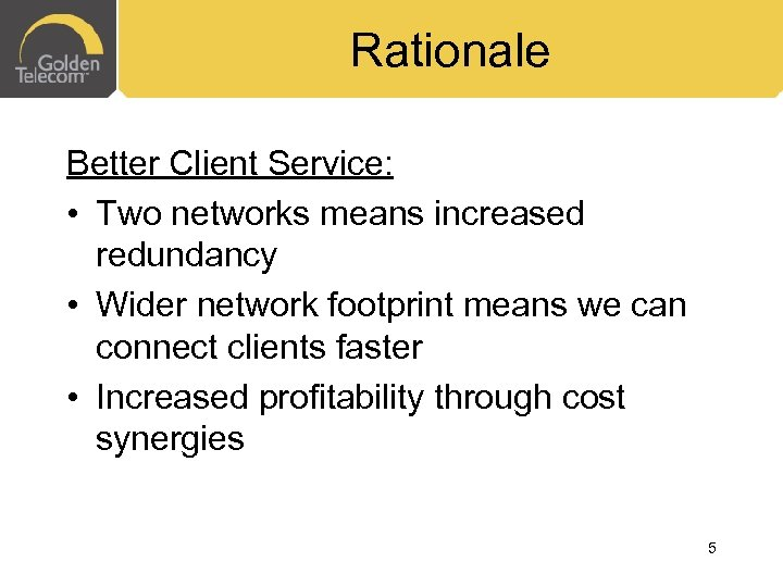 Rationale Better Client Service: • Two networks means increased redundancy • Wider network footprint