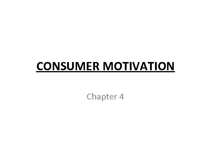 CONSUMER MOTIVATION Chapter 4