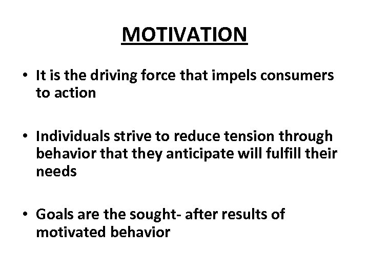 MOTIVATION • It is the driving force that impels consumers to action • Individuals