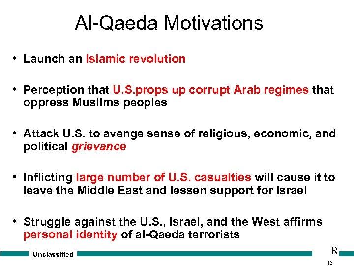 Al-Qaeda Motivations • Launch an Islamic revolution • Perception that U. S. props up