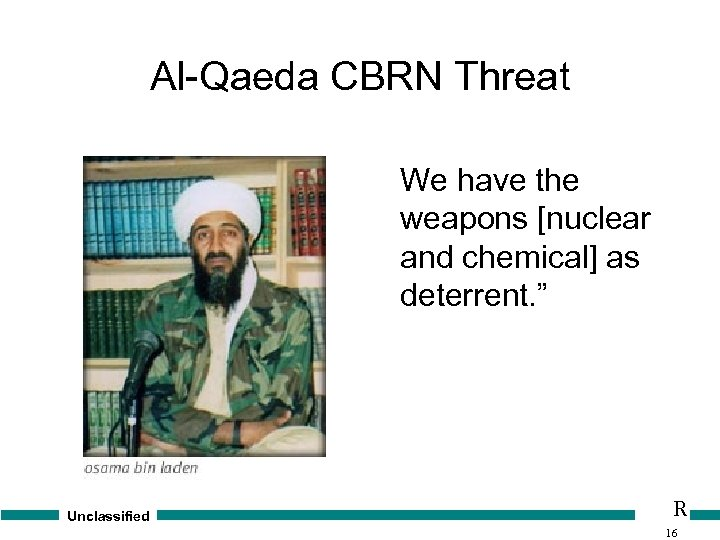 """Al-Qaeda CBRN Threat We have the weapons [nuclear and chemical] as deterrent. """" Unclassified"""