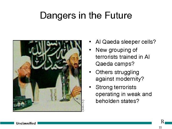 Dangers in the Future • Al Qaeda sleeper cells? • New grouping of terrorists